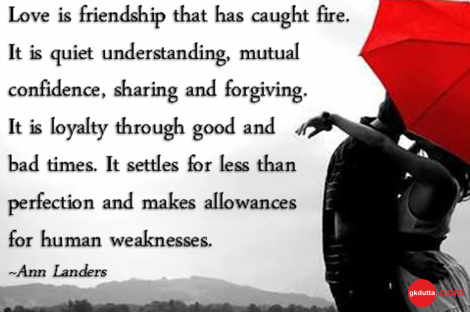 love-friendship-fire-understanding-confidence-sharing-forgiving-loyalty-caring-trust-amazing-great-inspirational-feelings-Ann-Landers